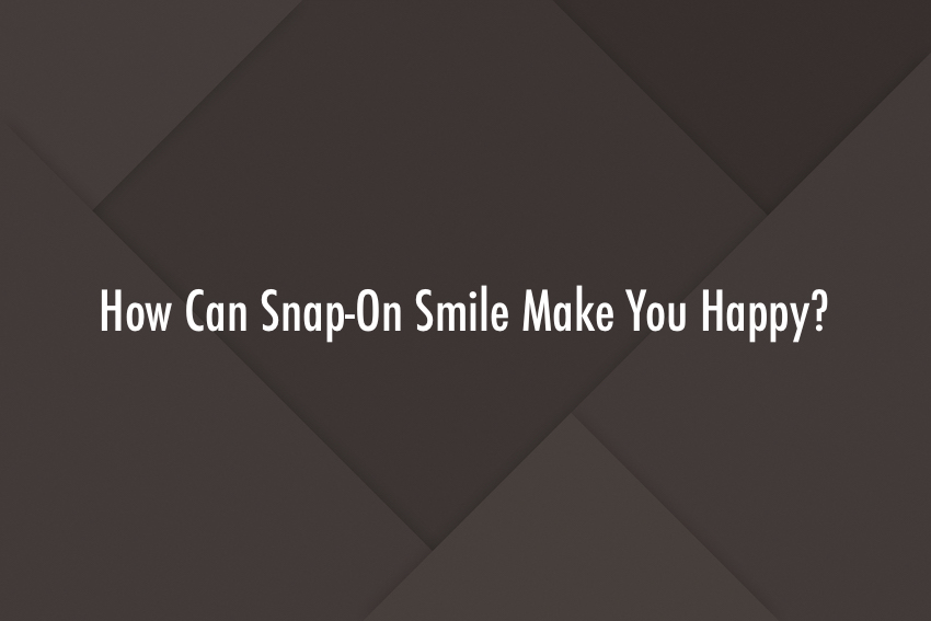 How Can Snap-On Smile Make You Happy?