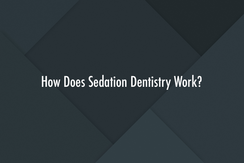 How Does Sedation Dentistry Work?